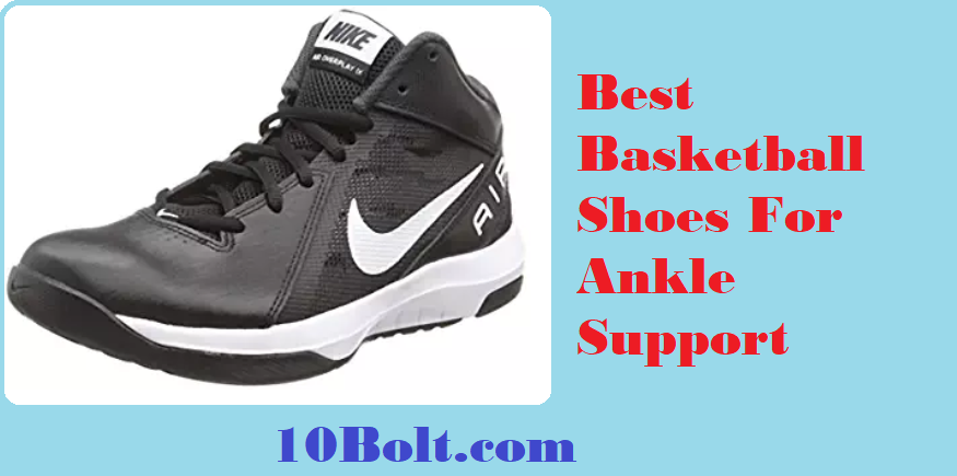 What Is The Best Basketball Shoe For Ankle Support