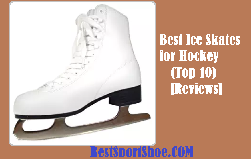 Best Ice Skates for Hockey